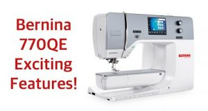 The Bernina 770QE Exciting Features!