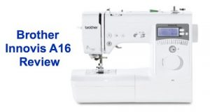 The New Brother Innovis A16 Sewing Machine Review