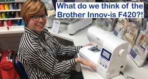Brother Innov-is F420 Sewing Machine Review