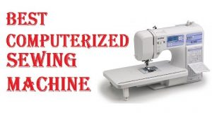 Best Computerized Sewing Machine 2020