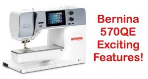 The New Bernina 570QE Exciting Features!